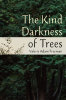 Front cover for the book 'The Kind Darkness of Trees